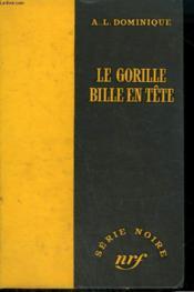 Le Gorille Bille En Tete. Collection : Serie Noire Sans Jaquette N° 352 - Couverture - Format classique