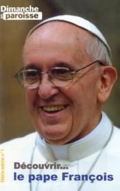 Dimanche En Paroisse N.1 ; Découvrir Le Pape François - Couverture - Format classique