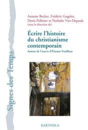 Ecrire l'histoire du christianisme contemporain. autour de l'oeuvre d'etienne fouilloux - Couverture - Format classique