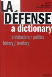La défense, a dictionary ; architecture / politics, history / territory - Couverture - Format classique