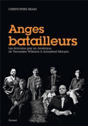 Anges batailleurs ; les écrivains gay en Amérique, de Tennessee Williams à Armistead Maupin - Couverture - Format classique