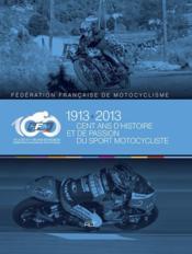 FFM 1913-2013 ; cent ans d'histoire et de passion du sport motocycliste - Couverture - Format classique