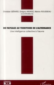 Du paysage au territoire de l'alternance ; une intelligence collective à l'oeuvre - Couverture - Format classique