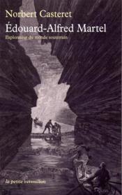 Edouard-Alfred Martel ; explorateur du monde souterrain - Couverture - Format classique