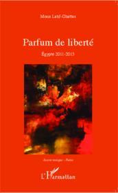 Parfum de liberté ; Egypte 2011 - 2013 - Couverture - Format classique