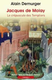 Jacques de Molay ; le crépuscule des templiers - Couverture - Format classique