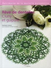 Rêve de dentelles ; cluny et guipure - Couverture - Format classique