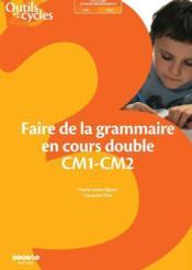 Faire de la grammaire en cours double ; CM1-CM2 - Couverture - Format classique