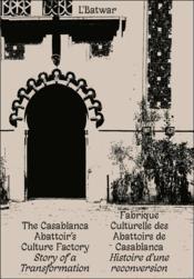 L'batwar ; fabrique culturelle des abattoirs de casablanca ; histoire d'une reconversion - Couverture - Format classique