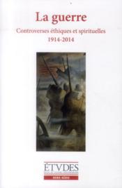 REVUE ETUDES ; la guerre ; contreverses étiques et spirituelles 1914-2014 - Couverture - Format classique