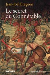 Le secret du connétable ; la véridique hsitoire de Monsieur de Bourbon - Couverture - Format classique
