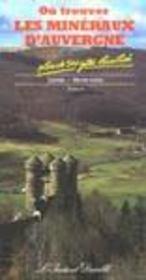 Où trouver les minéraux d'Auvergne t.2 ; Cantal, Haute-Loire - Intérieur - Format classique
