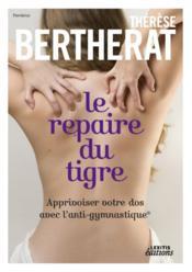 Le repaire du tigre ; apprivoiser votre dos avec l'anti-gymnastique - Couverture - Format classique