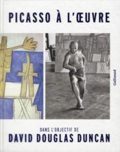Picasso A L'Oeuvre ; Dans L'Objectif De David Douglas Duncan - Couverture - Format classique