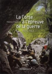 La Corse à l'épreuve de la guerre ; 1939-1943 - Couverture - Format classique