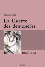 La guerre des demoiselles ; 1829-1872 - Couverture - Format classique