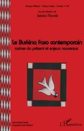 Le Burkina Faso contemporain ; racines du présent et enjeux nouveaux - Couverture - Format classique