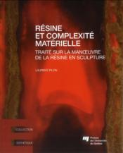 Résine et complexité matérielle - Couverture - Format classique