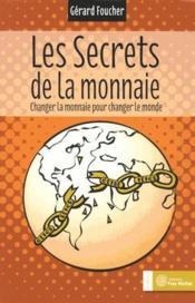 Les secrets de la monnaie ; changer la monnaie pour changer le monde - Couverture - Format classique