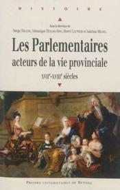 Les parlementaires ; acteurs de la vie provinciale XVIIe-XVIIIe siècles - Couverture - Format classique