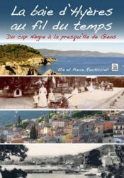 La baie d'Hyères au fil du temps ; du Cap Nègre à la presqu'île de Giens - Couverture - Format classique