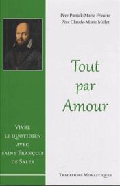 Tout par amour ; vivre le quotidien avec saint François de Sales - Couverture - Format classique