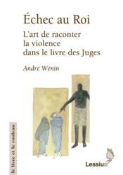 Echec Au Roi. L'Art De Raconter La Violence Dan Le Livre Des Juges - Couverture - Format classique