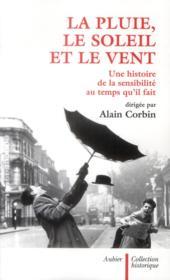 La pluie, le soleil et le vent ; une histoire de la sensibilité au temps qu'il fait - Couverture - Format classique