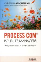Process com pour les managers ; manager sans stress et booster ses équipes (3e édition) - Couverture - Format classique