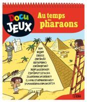 Docu Jeux ; Au Temps Des Pharaons - Couverture - Format classique