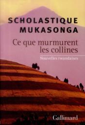 Ce que murmurent les collines ; nouvelles rwandaises - Couverture - Format classique
