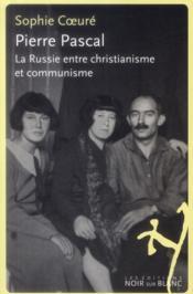 Pierre Pascal ; la Russie entre christianisme et communisme - Couverture - Format classique