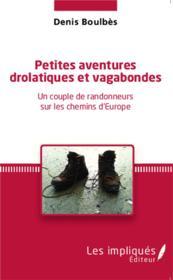 Petites aventures drôlatiques et vagabondes ; un couple de randonneurs sur les chemins d'Europe - Couverture - Format classique
