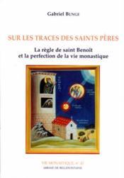 Sur les traces des saints pères ; la règle de saint Benoît et la perfection de la vie monastique - Couverture - Format classique