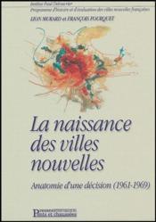 La naissance des villes nouvelles ; anatomie d'une decision (1961-1969) - Couverture - Format classique