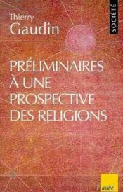 Preliminaires A Une Prospective Des Religions - Couverture - Format classique
