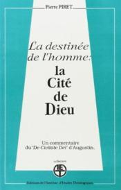 La destinee de l'homme : la cite de dieu commentaire du de civitate dei d' augustin - Couverture - Format classique