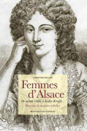 Femmes d'Alsace ; de sainte Odile à Katia Krafft... ; portraits de femmes rebelles - Couverture - Format classique