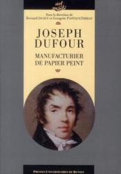 Joseph Dufour ; manufacturier de papier peint - Couverture - Format classique