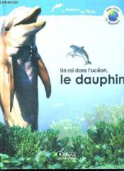 Un roi dans l'océan, le dauphin - Couverture - Format classique