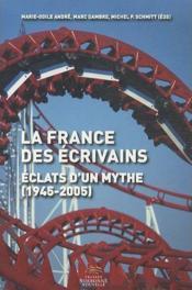 La France Des Ecrivains. Eclats D'Un Mythe (1945-2005) - Couverture - Format classique