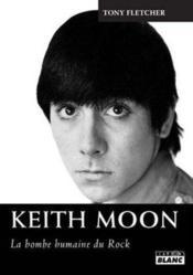 Keith Moon ; la bombe humaine du rock - Couverture - Format classique