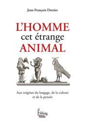 L'homme, cet étrange animal ; aux origines du langage, de la culture et de la pensée - Couverture - Format classique