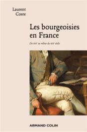 Les bourgeoisies en France ; du XVIe au milieu du XIXe siècle - Couverture - Format classique