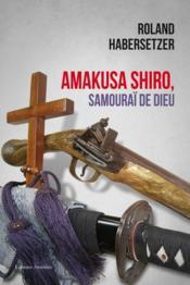 Amakusa Shiro ; samouraï de Dieu - Couverture - Format classique