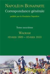 Correspondance générale t.9 ; Wagram, février 1809-février 1810 - Couverture - Format classique