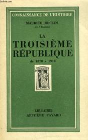 La Troisieme Republique De 1870 A 1918. - Couverture - Format classique