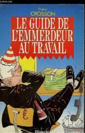 Le Guide De L'Emmerdeur Au Travail Ou Albert Le Penible Revient Et Il N'Est Toujours Pas Content ! - Couverture - Format classique