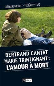 Bertrand Cantat, Marie Trintignant : l'amour à mort - Couverture - Format classique