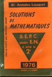 BI-ANNALES LOUQUET. SOLUTIONS DE MATHEMATIQUES. B.E.P.C., CONCOURS E.N. ET ENTREE EN 2e. - Couverture - Format classique